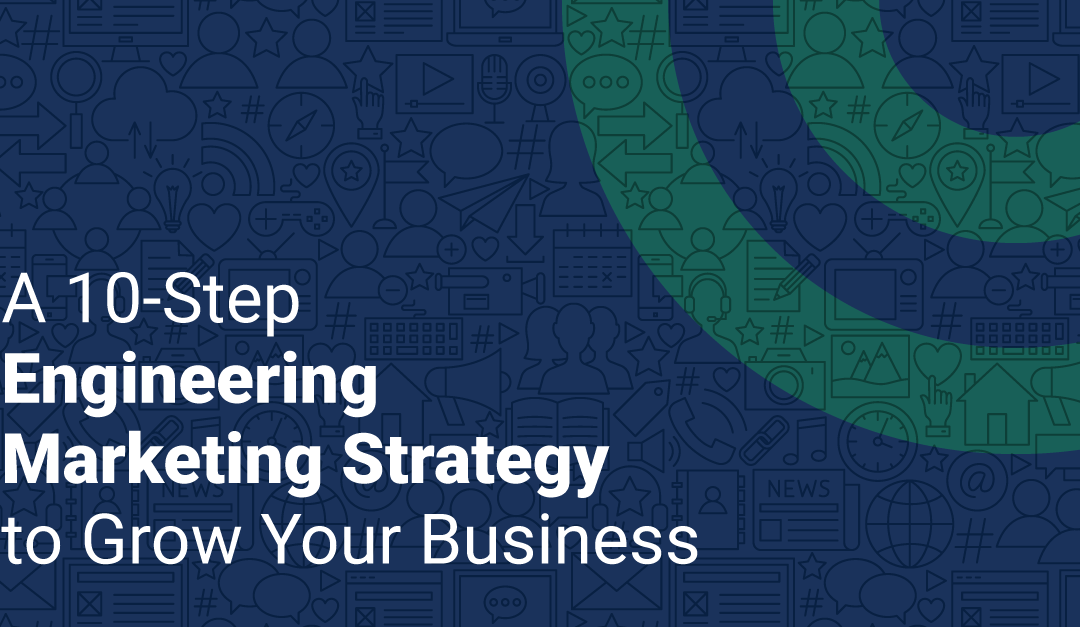 A 10-Step Engineering Marketing Strategy to Grow Your Business
